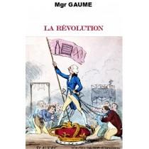 LA REVOLUTION, par Mgr Gaume