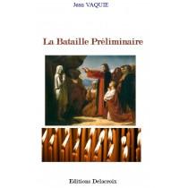 LA BATAILLE PRELIMINAIRE,...