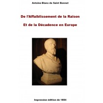 Antoine Blanc de Saint Bonnet (1815-1880) DE L'AFFAIBLISSEMENT DE LA RAISON ET DE LA DECADENCE EN EUROPE