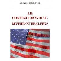 LE  COMPLOT MONDIAL  MYTHE...